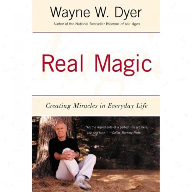 Real Magic: Creating Miracles In Everyday Life By Wayne W. Dyer, Isbn 0060935820