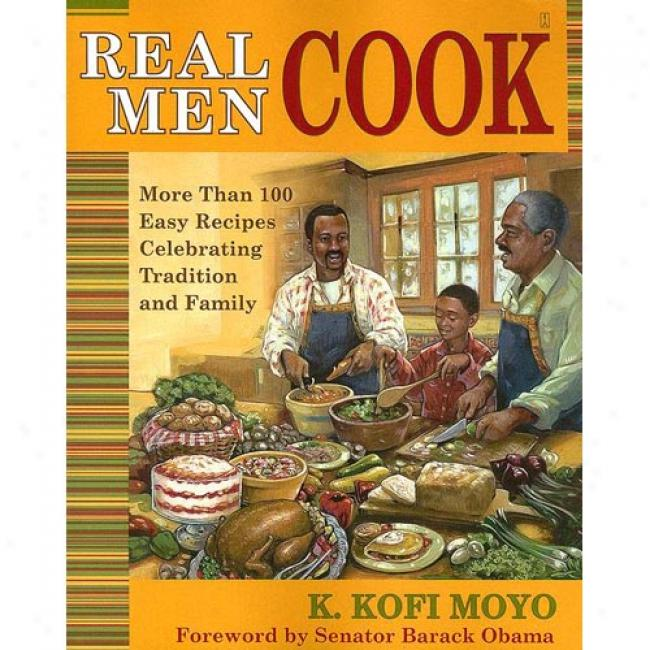 Actual Men Cook: More Than 100 Easy Recipes Celebrating Tradition And Family