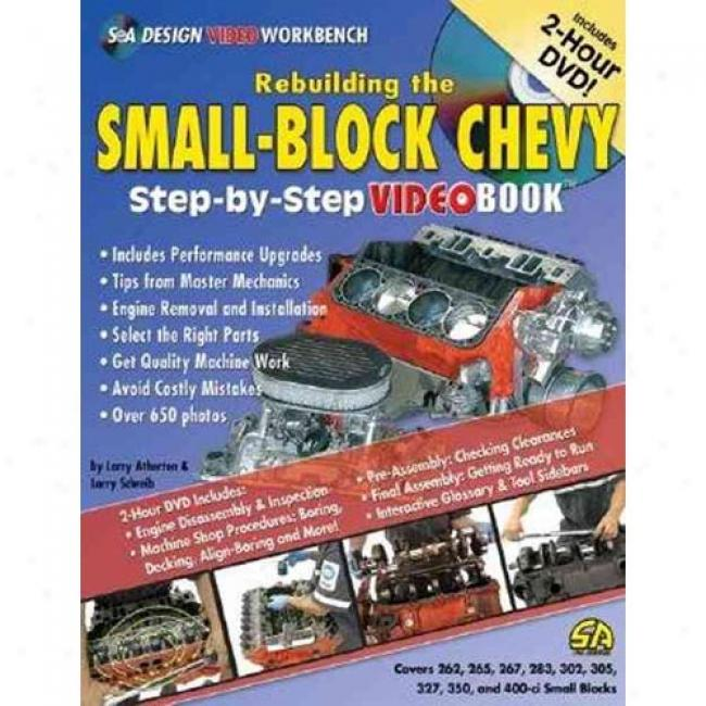 Rebuilding The Small-block Chevy: Step-y-step Videobook [witn Dvd]