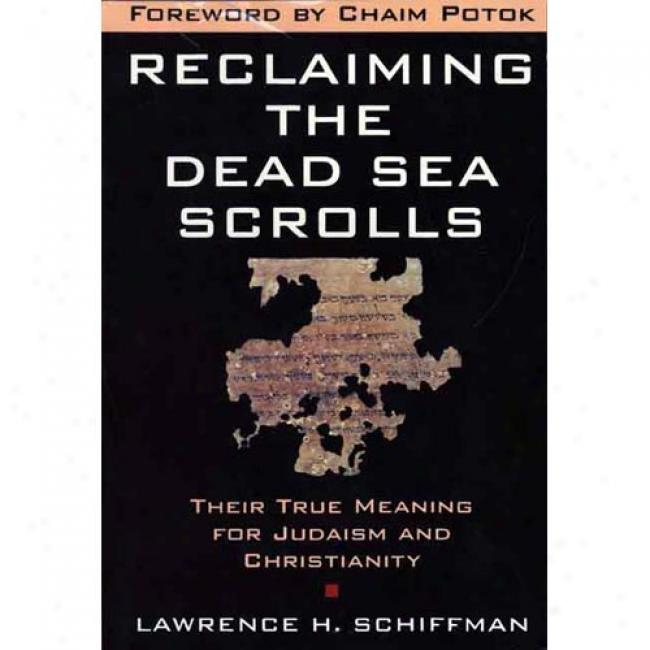 Reclaiming The Dead Sea Scrolls: The History Of Judaism, The Background Of Christianity, The Lost Library Of Qumran By Lawrence H. Schiffman, Isbnn 0385481217