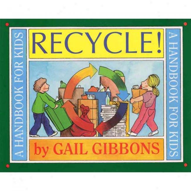 Recycle!: A Handbook For Kids By Gail Gibbons, Isbn 0316390435
