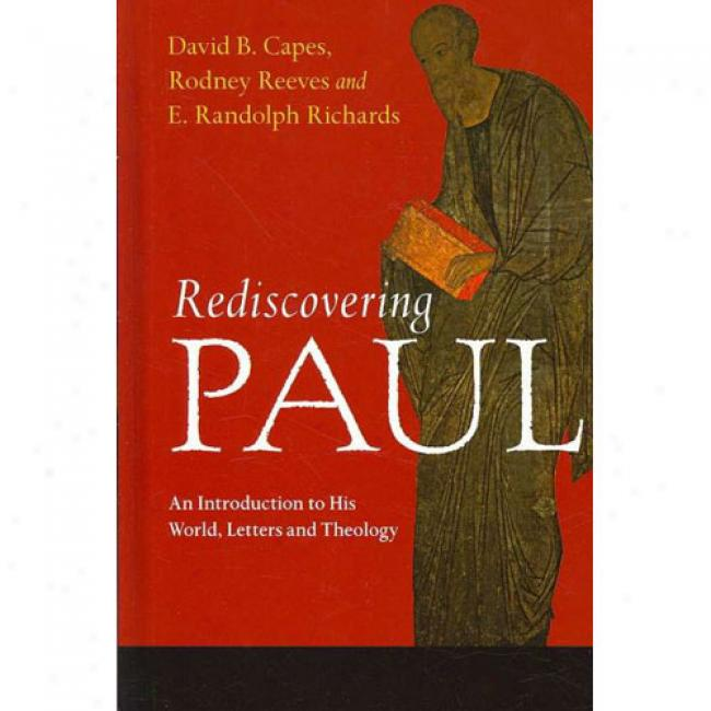 Rediscovering Paul: An Introducing To His World, Letters And Theology