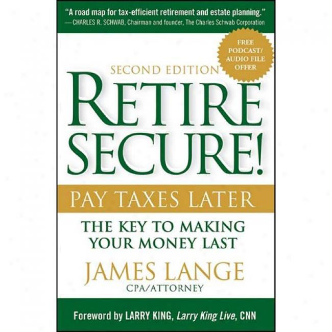 Regire Secure!: Pay Taxes Later: The Key To Making Your Money Last