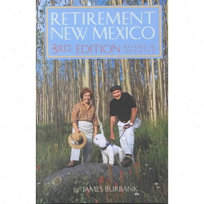 Retirement New Mexico: A Complete Guide To Retiring In New Mexico By James Burbank, Isbn 0937Z06741