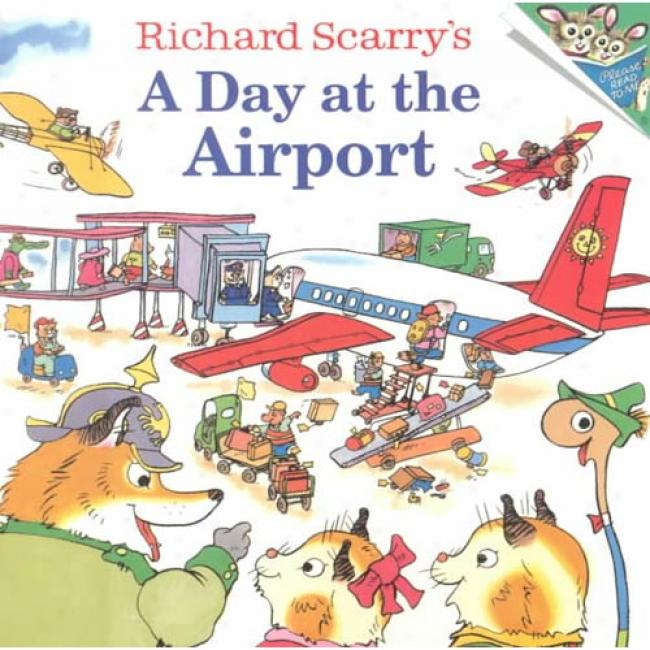 Richard Scarry's A Day At The Airport By Richard Scarry, Isbn 0375812024