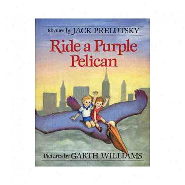 Ride A Purple Pelican: Jack Prelutsky By Jack Prelutsky, Isbn 0688040314
