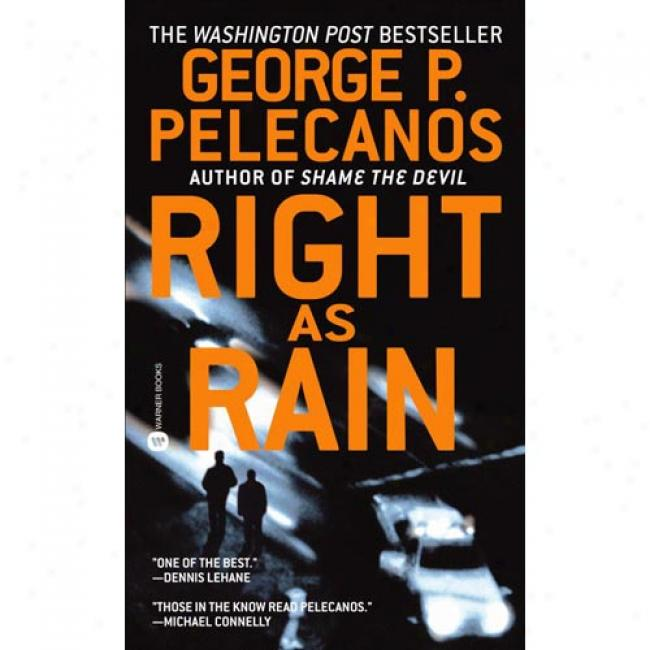 Right As Rain By George P. Pelecanos, Isbn 0446610798