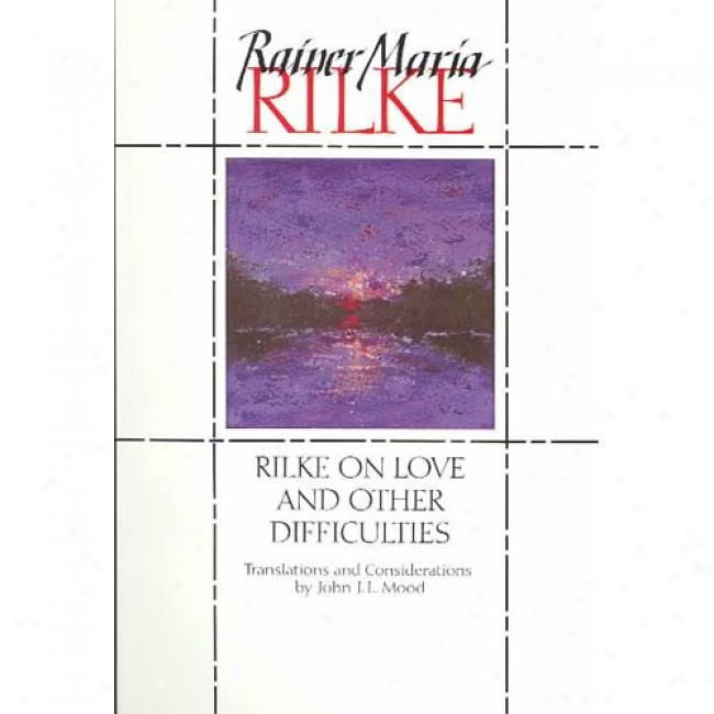 Rilke On Love And Other Difficulties: Translations And Considerations Of Rainer Maria Rilke By Rainer Maria Rilke, Isbn 0393310981
