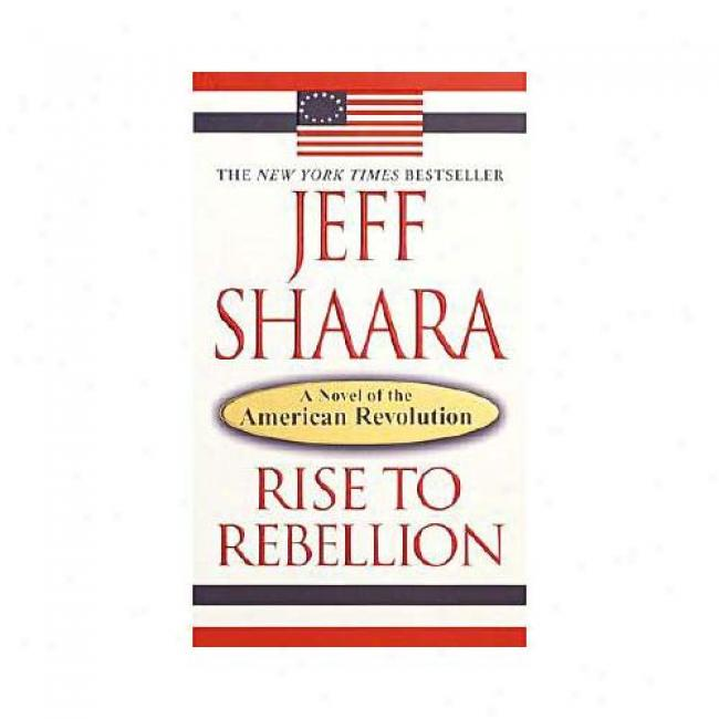 Rise To Rebellion By Jeff M. Shaara, Isbn 0345452062