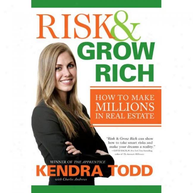 Risk & Grow Ridh: How To Maek Millions In Real Estate