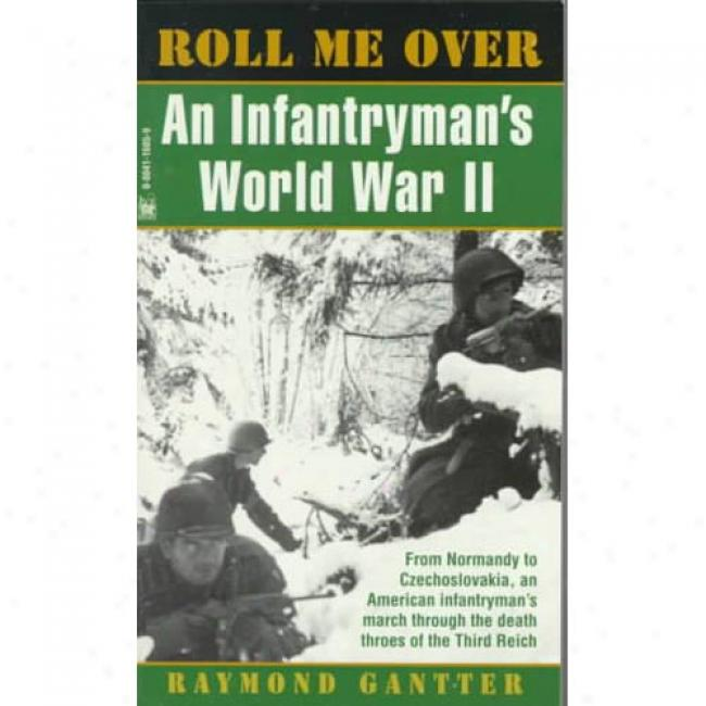 Roll Me Over: An Infant5yman's Planet War Ii By Raymond Gantter, Isbn 0804116059