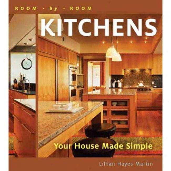 Room By Place: Kitchens: Your House Made Simple