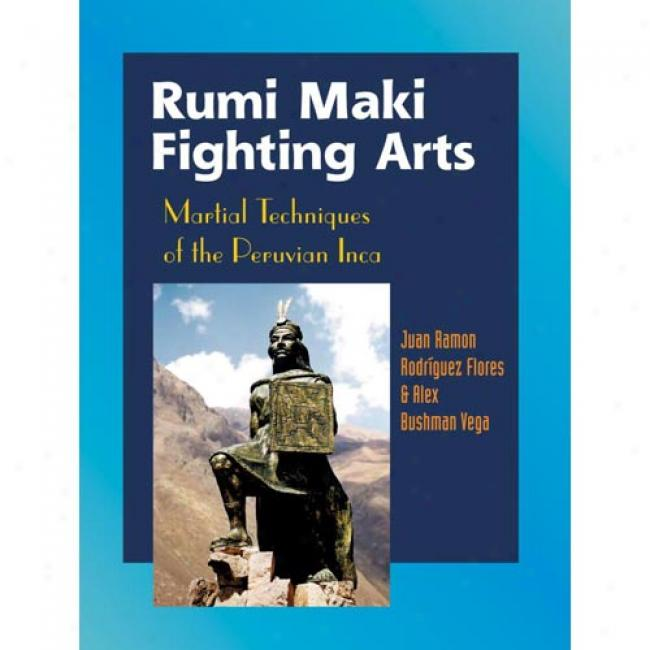 Rumi Maki Fighting Arts: Martial Techniques Of The Peruvian Inca