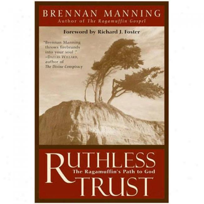 Merciless Trust: The Ragamuffin's Path To God By Brennan Manning, Isbn 0062517767
