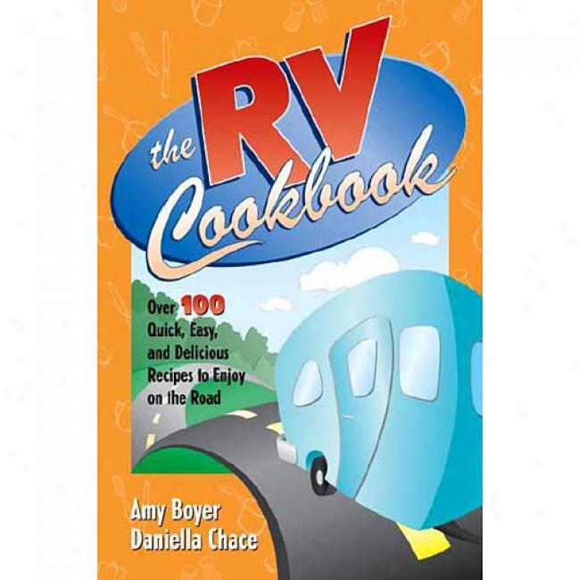 Rv Cookbook: Over 100 Quick, Easy, And Delicious Recipes To Enjoy On The Road By Aym Boyer, Isbn 0761514953