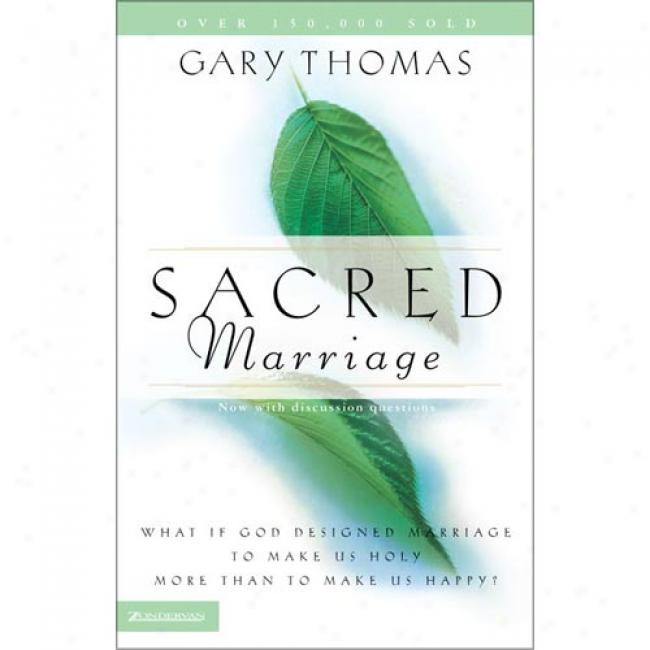 Sacred Marriage: What If God Desinged Marriage To Make Us Holy More Than To Make Us Ready? By Gary L. Thomas, Isbn 0310242827