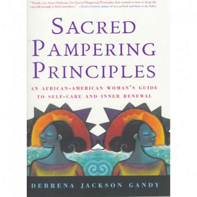 Sacred Pampering Principles: An African-american Woman's Guide To Self-care And Inner Renewal By Debrena Jackson Gandy, Isbn 0688163475