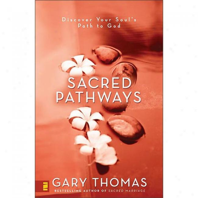 Dedicated Pathways: Discover Yourr Soul's Path To God By Gary L. Thomas, Isbn 0310242843