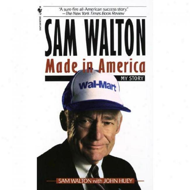 Sam Walton, Made In America: My Story By Sam Walton, Isbn 0553562835