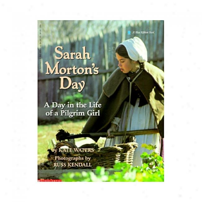 Sarah Morton's Day: A Day In The Life Of A Pilgrim Girl By Kate Waters, Isbn 0590474006