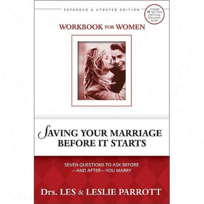 Saving Your Marriage Before It Starts Workbook For Women: Seven Questions To Ask Before--and After--you Marry