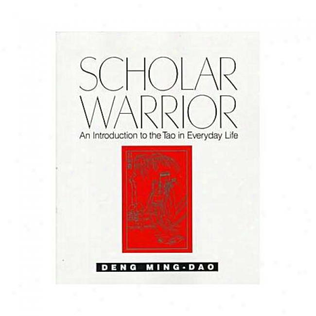 Scholar Soldier: An Introducing To The Tao In Everyday Life By Deng Ming-dao, Isbn 0062502328