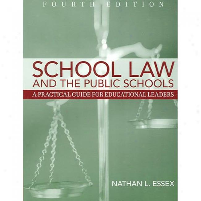 School Law And The Public Schools: A Practical Guide For Educationaal Leaders
