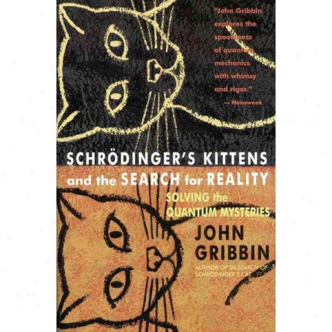 Schdodinger's Kittens And The Search For Reality: Solving The Quantum Mysteries By John Gribbin, Isbn 0316328197