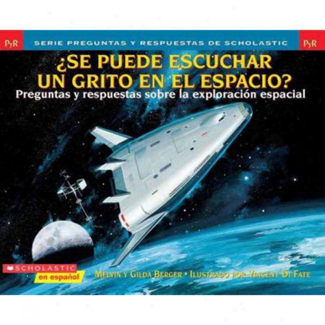 Se Puede Escuchar Un Grito En El Espacio?: Preguntas Y Respuestas Sobre La Exploracion Espacial