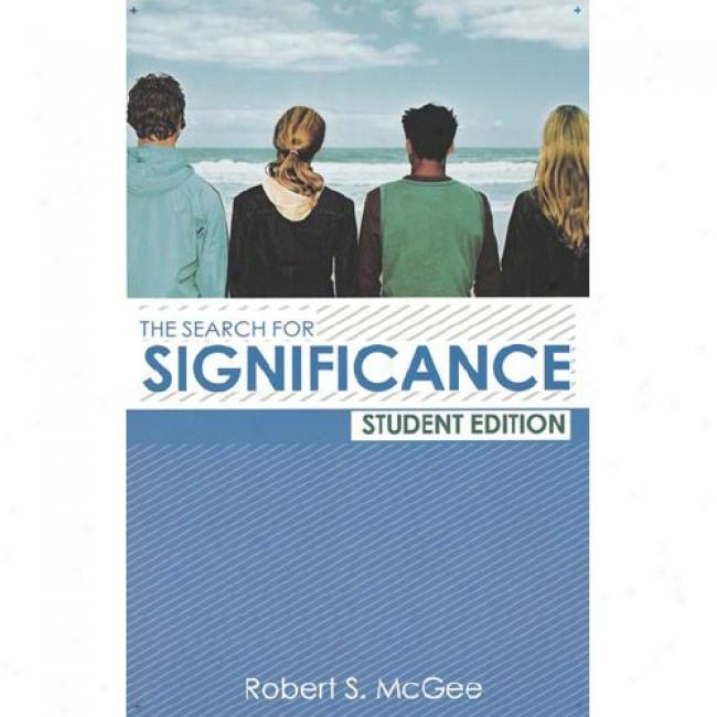 Search For Significance: Seeing Your True Worth Through God's Eyes By Robert S. Mcgee, Isbn 0849944465