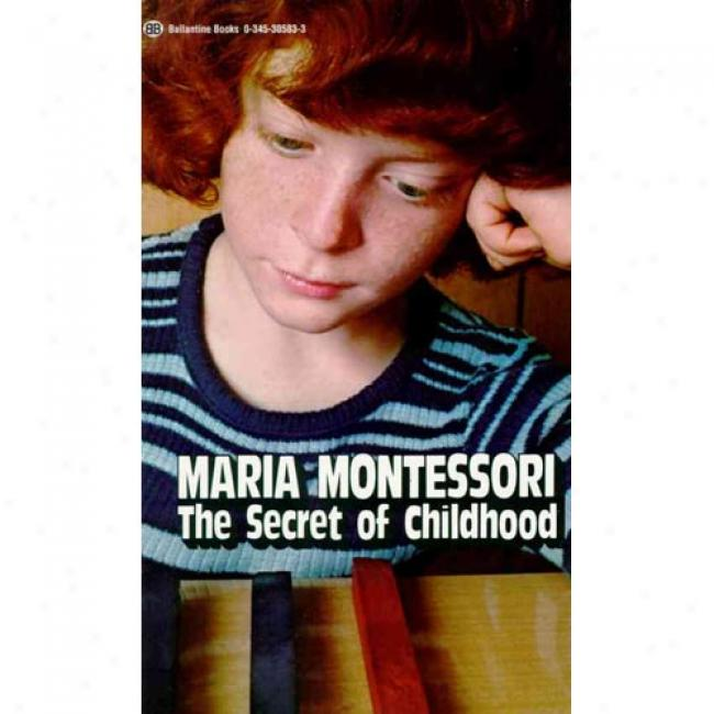 Secret Of Childhood By Maria Montessori, Isbn 0345305833