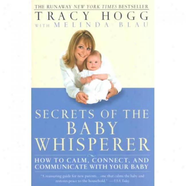 Secrets Of The Baby Whisperer: How To Callm, Connect, And Communicate With Your Baby By Tracy Hogg, Isbn 0345440900