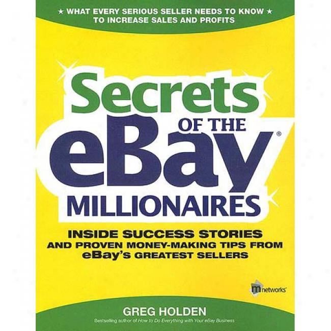 Secrets Of The Ebwy Millionaires: Inside Sucfess Stories--and Proven Money-making Tips--from Ebay's Greatest Sellers