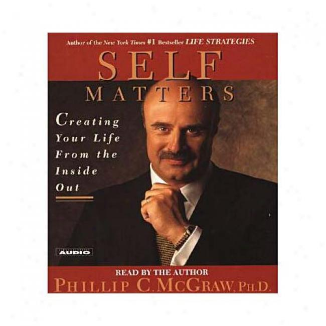 Self Matters: Changing Your Life From The Inside Out By Phiklip C. Mcgraw, Isbn 0743509676