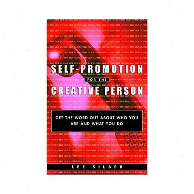 Self-promotion For The Creative Person: Get The Word Out About Who You Are And What You Do By Lee T. Silber, Isbn 0609806262