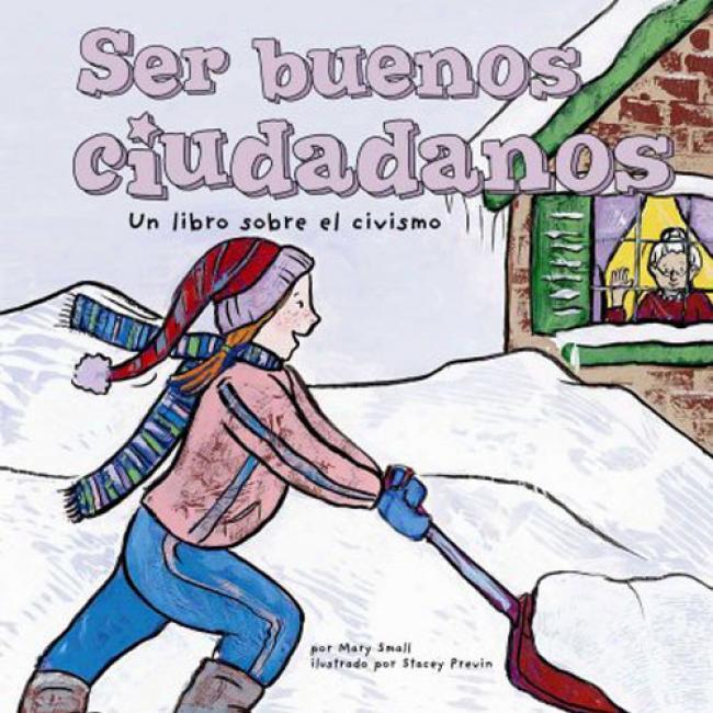 Ser Buenos Ciudadanos: Un Libro Sobre El Civismo = Being A Good Citizen