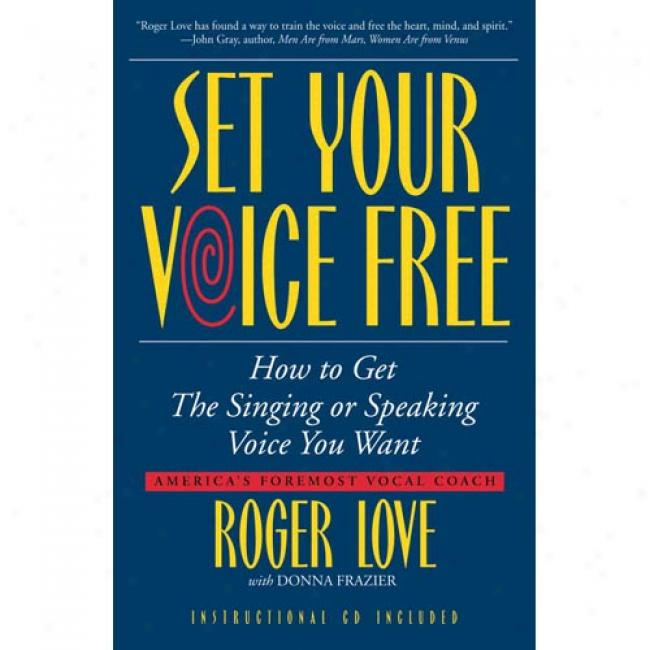 Set Your Voice Free By Roger Love, Isbn 0316441589
