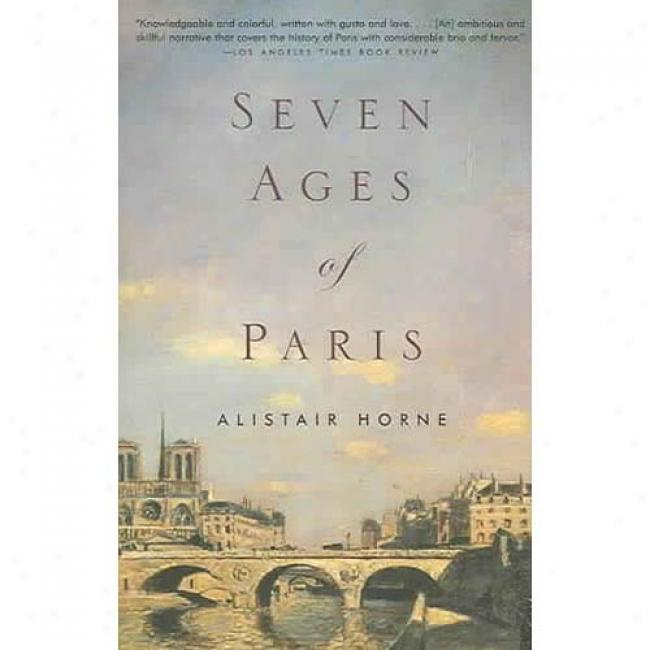 Seven Ages Of Paris By Alistair Horne, Isbn 1400034469
