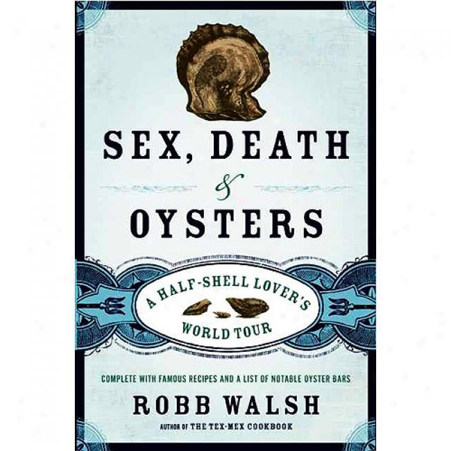Sex, Death & Oysters: A Half-shell Lover's Wprld Tour