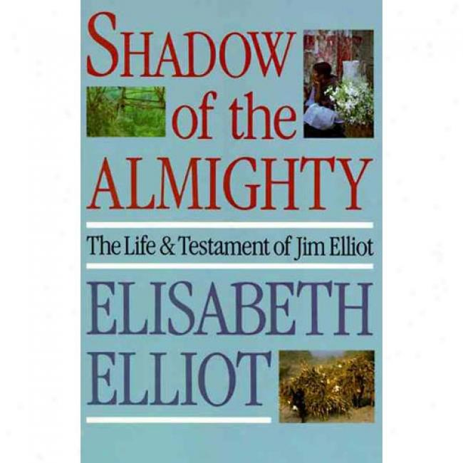 Shadow Of The Almighty: The Life & Testament Of Jim Elliot Along Elisabeth Elliot, Isbn 006062213x
