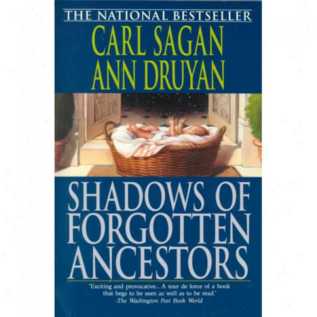 Shadows Of Buried in oblivion Ancestors: A Search During Who We Are By Carl Sagan, Isbn 0345384725