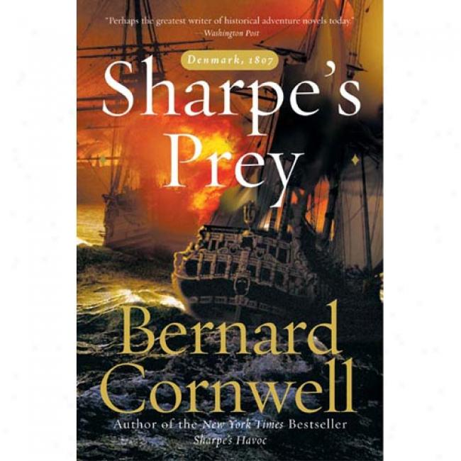 Sharpe's Prey: Richard Sharpe And The Expedition To Copenhagen, 1707 By Bernard Cornwell, Isbn 0060084537