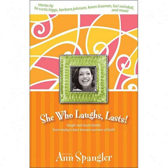 She Who Laughs, Lqsts!: Laugh-out-loud Stories From Today's Best-known Women Of Belief : Stories By Ann Spangler, Isbn 0310228980