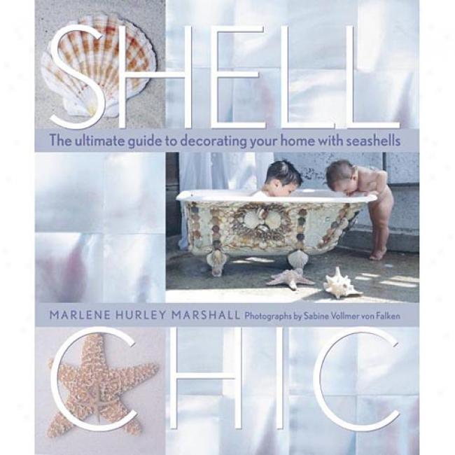 Shell Chic: The Ultimate Guide To Decorating Your Home With Seashells By Marlene Hurley Marshall, Isbn 158017440x