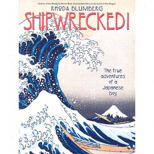 Shipwrecked!: The True Adventures Of A Japanese Boy By Rhoda Blumberg, Isbn 068817485x