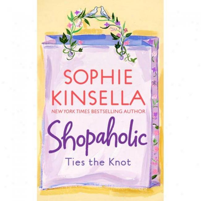Shopaholic Ties The Knot By Sophie Kinsella, Isbn 0385336179