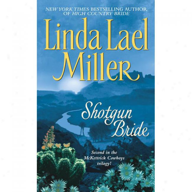 Shotgun Bride By Linda Lael Miller, Isbn 0743422740