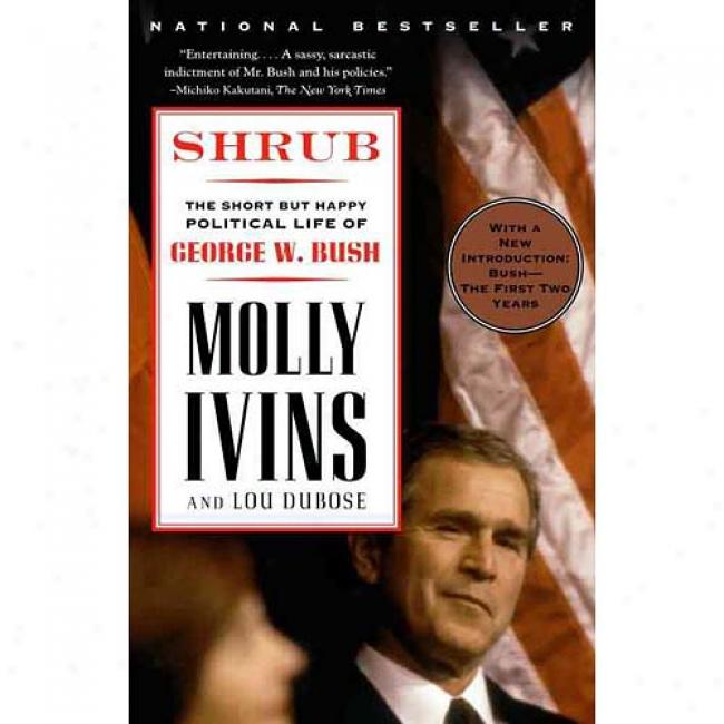 Shrub The Short But Happy Political Life Of George W. Bush By Molly Ivins, Isbn 0375757147