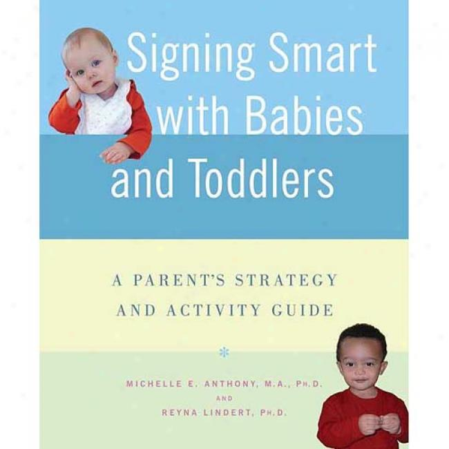 Signing Smart With Babies And Toddlers: A Parent's Strategu And Activity Guide