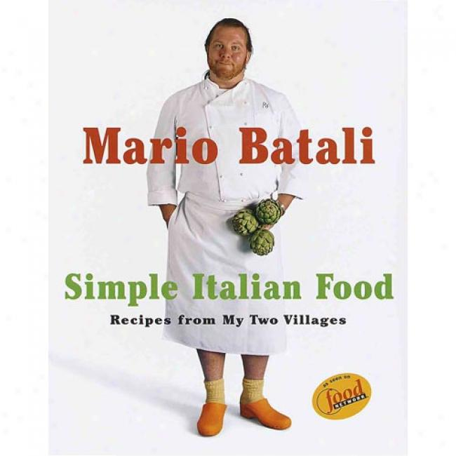 Simple Italian Food: Recipes From My Two Villages By Mario Bataii, Isbn 0609603000